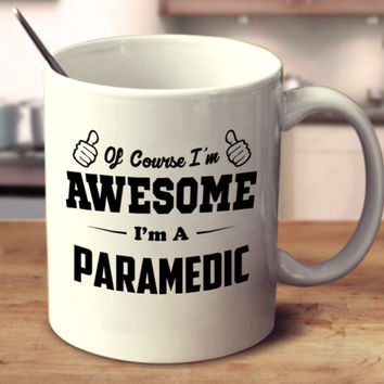 Of Course I'm Awesome I'm A Paramedic