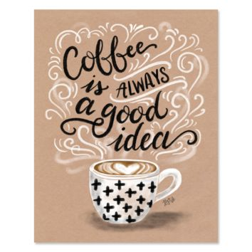 Coffee Is Always A Good Idea - Print & Canvas
