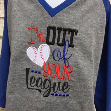 I'm out of your league raglan shirt