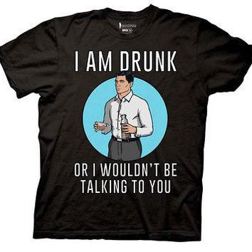 Archer FX I Am Drunk Or I Wouldn't Be Talking To You Licensed Adult T-Shirt