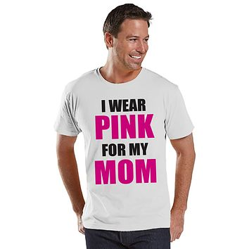 Men's I Wear Pink For My Mom Shirt - Cancer Awareness T-Shirt - White T Shirt - Team Race Running Shirt - Fight Cancer Shirt - Race Day Tee