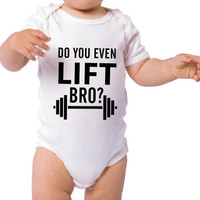 Do you even lift bro Funny Saying Graphic Print Baby Onesuit Bodysuit FREE SHIPPING (newborn Onesuit, boy Onesuit, boy baby shower gift)