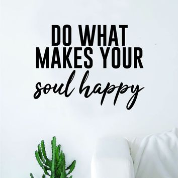 Do What Makes Your Soul Happy Quote Wall Decal Sticker Bedroom Home Room Art Vinyl Inspirational Teen Kids Yoga Smile