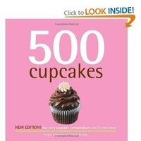500 Cupcakes: The Only Cupcake Compendium You'll Ever Need (New Edition) (500 Series Cookbooks) (500 Cooking (Sellers))