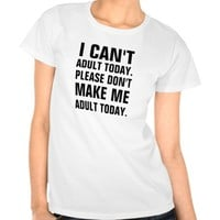 I can't adult today, please don't make me adult to