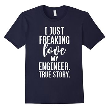 I Freaking Love My Engineer Funny T Shirt Husband Wife