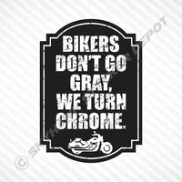 Bikers Don't Go Gray We Turn Chrome Vinyl Decal Bumper Sticker Motorcycle Bike