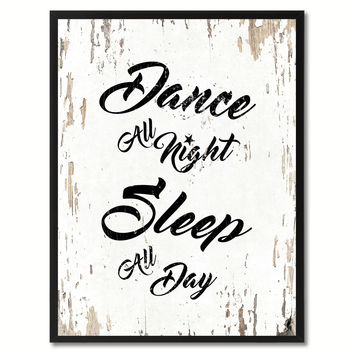 Dance all night sleep all day Happy Quote Saying Gift Ideas Home Decor Wall Art