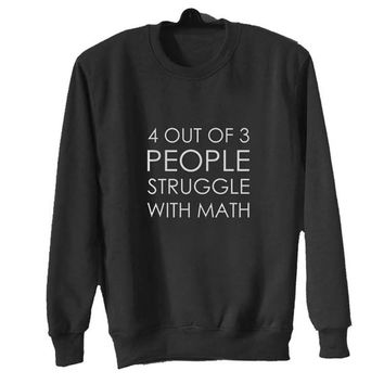 4 out of 3 people struggle sweater Black Sweatshirt Crewneck Men or Women for Unisex Size with variant colour