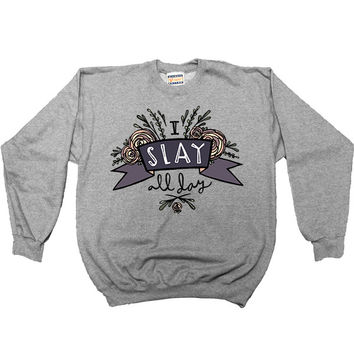 I Slay All Day -- Unisex Sweatshirt