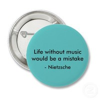 Life without music would be a mistake, - Nietzsche Pinback Button from Zazzle.com