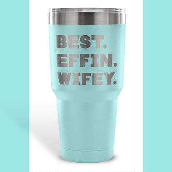 BEST EFFIN WIFEY * Funny Gift For Wife From Husband, Wedding Anniversary * Vacuum Tumbler 30 oz.