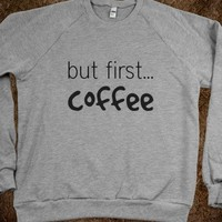 but first...coffee -Crew neck