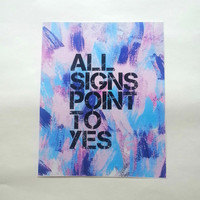 All signs point to yes inspirational quote 8.5 x 11 inch art print for baby nursery, dorm room, or home decor
