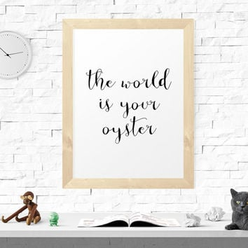 Printable Poster, The World Is Your Oyster, Typography Wall Art, Scandinavian Print,   Quote Prints, Typography Quote, Wall Art