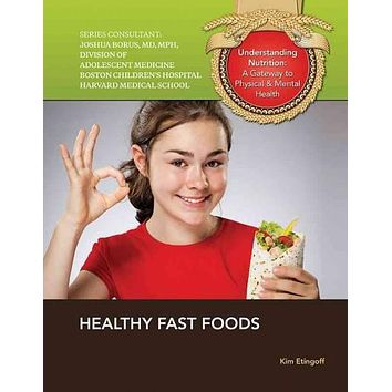 Healthy Fast Foods (Understanding Nutrition: a Gateway to Physical and Mental Health)