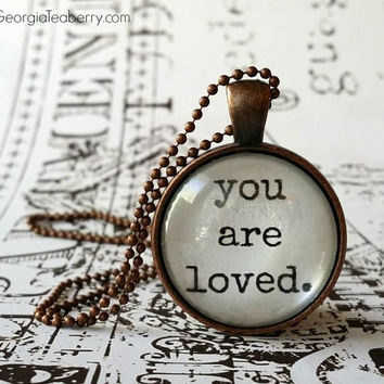 You Are Loved, glass dome necklace, pendant, gift idea, hostess gift, party favor, key ring, encouraging words, support, comfort, I Love You