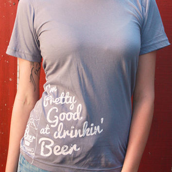 "I'm Pretty Good at Drinkin' Beer - Country Music Inspired Unisex Country T Shirt - ""Slate"" and white ink"