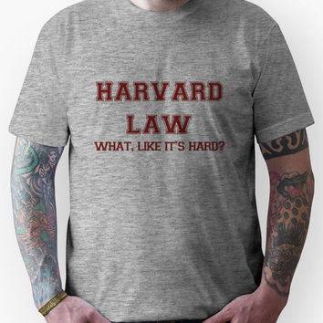 Harvard Law - What, like it's hard? Unisex T-Shirt