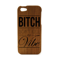 Bitch Dont Kill My Vibe iPhone 5 case wood Case Kendrick Lamar wood case iPhone 5 ,custom design, engraved personalized