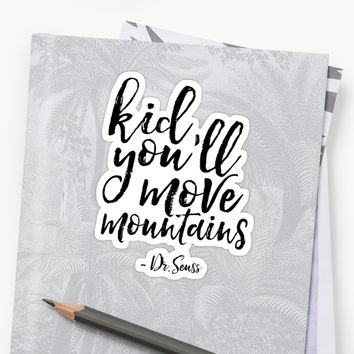 'Kid you'll move monntains' Sticker by BellaMeDesign