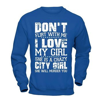 Don't Flirt With Me I Love My Girl She Is A Crazy City Girl