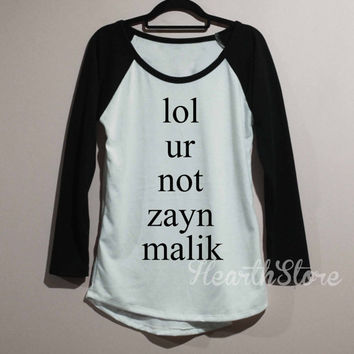 lol UR not Zayn Malik Shirt Baseball Raglan Shirt Tee Long Sleeve TShirt T Shirt Women - size S M L