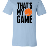 basketball - that's my game - Unisex T-shirt