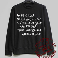 So He Calls Me Up Shirt Ashton Irwin Sweatshirt Sweater Hoodie Shirt – Size XS S M L XL