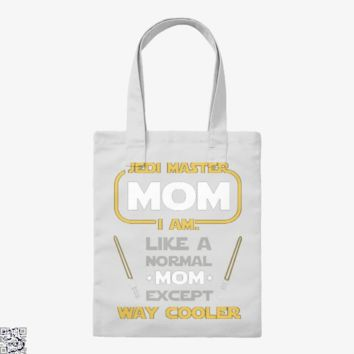 Jedi Master Mom Just Like Normal Mom Except Way Cooler, Mother's Day Tote Bag