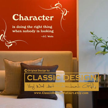 Vinyl Wall Decal - CHARACTER is Doing the Right Thing when Nobody is Looking, JC Watts quote
