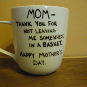 Coffee/Tea/Cup/Mug/Custom/Personalized/Dishwasher safe/Mom, thank you for not leaving me somewhere in a basket. Happy Mother's Day