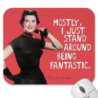 Mostly I just stand around being fantastic. Mouse Pad from Zazzle.com