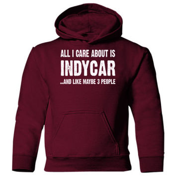 All i Care About Indycar and Like Maybe Three People Heavy Blend Children's Hooded Sweatshirt