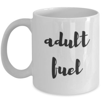 Adult Fuel - Funny Coffee Mug - Sarcastic Coffee Mug - Birthday Gift - Christmas Gift - White Elephant Gift - Perfect Gift for Sibling, Parent, Relative, Best Friend Coworker, Roommate