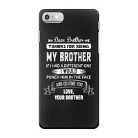 Thanks For Being My Brother, Love, Your Brother iPhone 7 Shell Case