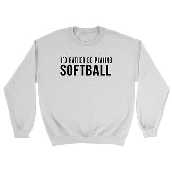 I'd rather be playing softball Crewneck Sweatshirt