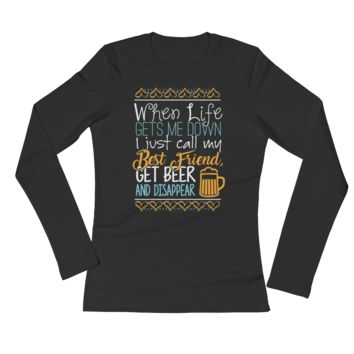 When Life Gets Me Down I Just Call My Best Friend, Get Beer And Disappear - Ladies' Long Sleeve T-Shirt
