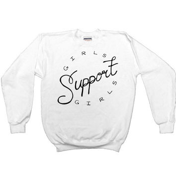 Girls Support Girls -- Unisex Sweatshirt