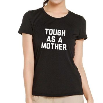 Tough As A Mother - Fashion Women Clothing Mothers Day Gift T Shirt Best Gift for Mom / Wife Hipster Slogan Tee Shirt Femme