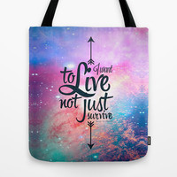 I want to live not just survive. Tote Bag by Eleaxart | Society6