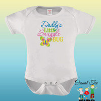 Baby Girl Clothes / EMBROIDERED Daddy's Little Snuggle Bug Funny Baby Bodysuit or Toddler Tshirt