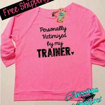 Personally Victimized by My Trainer. Womens Workout Sweatshirt. Gym Sweatshirt. Running Sweatshirt. Off Shoulder Pullover. Free Shipping USA
