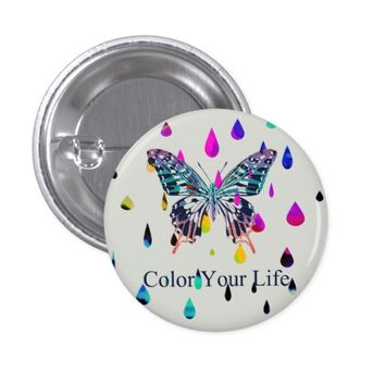 "Butterfly & Colorful Rain Drops ""Color Your Life"" Pinback Button"