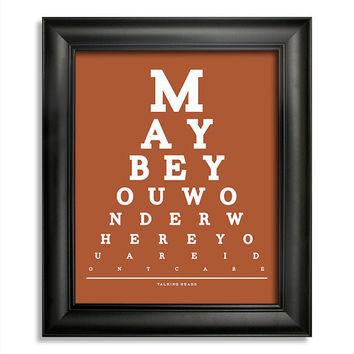 Talking Heads Eye Chart, Maybe You Wonder Where You Are I Don't Care, 8 x 10 Giclee Print BUY 2 GET 1 FREE