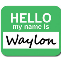 Waylon Hello My Name Is Mouse Pad