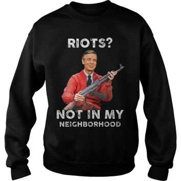 Riots not in my neighborhood shirt Sweatshirt Unisex