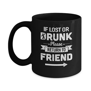 If Lost Or Drunk Please Return To My Friend Mug