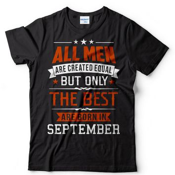 All Men Are Created Equal The Best Are Born In September - Men's Regular Tee