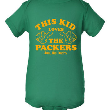 This Kid Loves The PACKERS Just Like Daddy Great Football Lovers printed Infant Creeper Or T Shirt Infant Toddler Newborn to 6T
